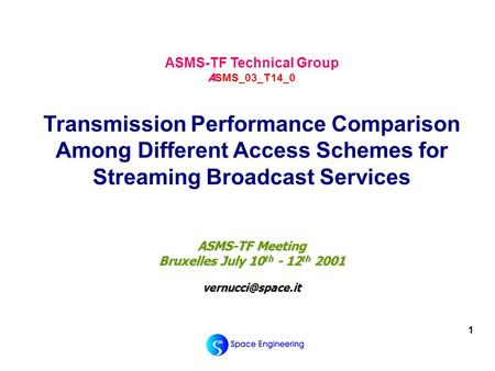 1 ASMS-TF Meeting Bruxelles July 10 th - 12 th 2001 A ASMS-TF Technical Group A SMS_03_T14_0 Transmission Performance Comparison Among.