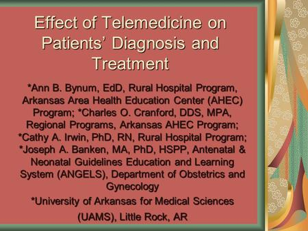 Effect of Telemedicine on Patients' Diagnosis and Treatment *Ann B. Bynum, EdD, Rural Hospital Program, Arkansas Area Health Education Center (AHEC) Program;