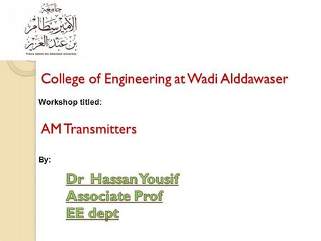 College of Engineering at Wadi Alddawaser AM Transmitters Workshop titled: By:
