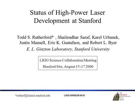 Status of High-Power Laser Development at Stanford Todd S. Rutherford*, Shailendhar Saraf, Karel Urbanek, Justin Mansell, Eric K. Gustafson, and Robert.