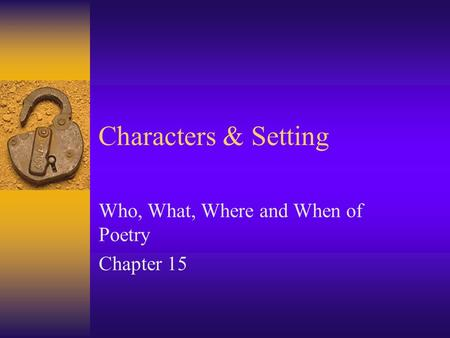 Characters & Setting Who, What, Where and When of Poetry Chapter 15.