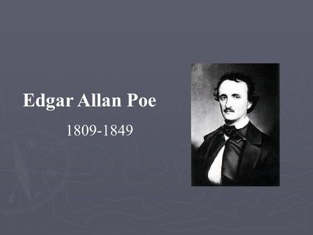 Edgar Allan Poe 1809-1849. Life and career Death Literary style and themes Legacy Early life and career Military career Publishing career You have to.
