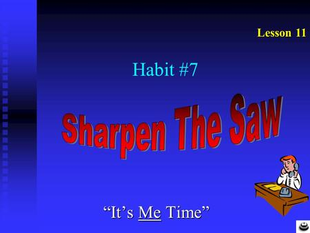 "Habit #7 ""It's Me Time"" Lesson 11. Opportunity By: John James Ingalls Master of human destinies am I, fame, love, and fortune on my footsteps wait, cities."