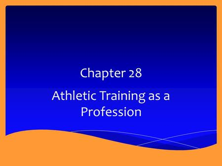 Chapter 28 Athletic Training as a Profession.  Define Athletic Training.  Describe the roles of the ATC.  Describe the roles of other health care providers.