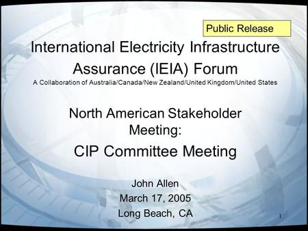 1 International Electricity Infrastructure Assurance (IEIA) Forum A Collaboration of Australia/Canada/New Zealand/United Kingdom/United States North American.