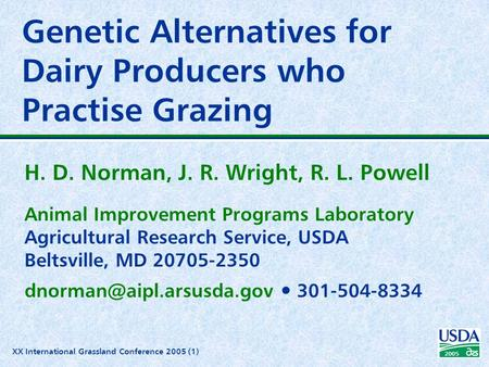 XX International Grassland Conference 2005 (1) 2005 Genetic Alternatives for Dairy Producers who Practise Grazing H. D. Norman, J. R. Wright, R. L. Powell.