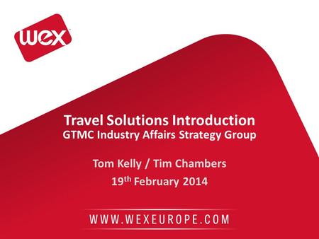Travel Solutions Introduction GTMC Industry Affairs Strategy Group Tom Kelly / Tim Chambers 19 th February 2014.