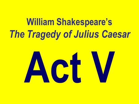 William Shakespeare's The Tragedy of Julius Caesar Act V.