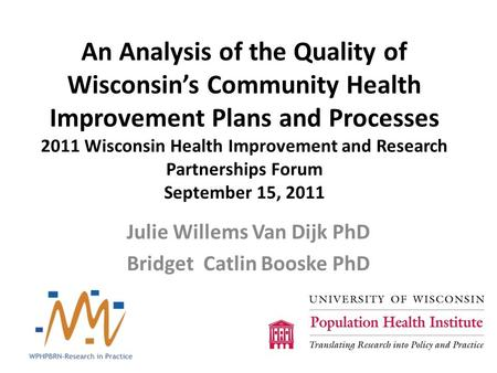 An Analysis of the Quality of Wisconsin's Community Health Improvement Plans and Processes 2011 Wisconsin Health Improvement and Research Partnerships.