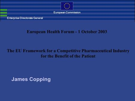Enterprise Directorate General European Commission The EU Framework for a Competitive Pharmaceutical Industry for the Benefit of the Patient European.