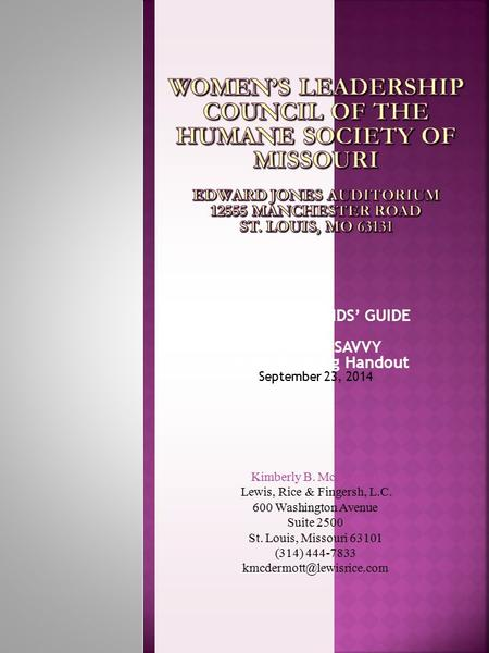 THE GIRLFRIENDS' GUIDE TO FINANCIAL SAVVY Estate Planning Handout September 23, 2014 Kimberly B. McDermott Lewis, Rice & Fingersh, L.C. 600 Washington.