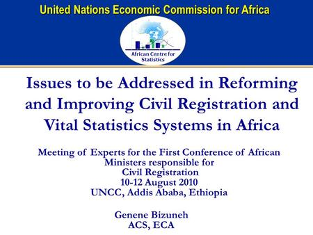 African Centre for Statistics United Nations Economic Commission for Africa Issues to be Addressed in Reforming and Improving Civil Registration and Vital.