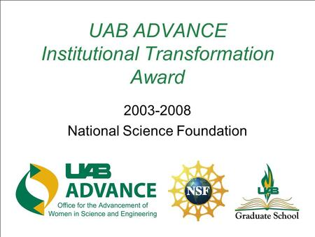 UAB ADVANCE Institutional Transformation Award 2003-2008 National Science Foundation.