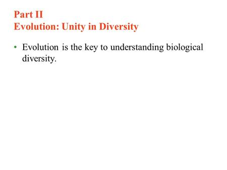 Part II Evolution: Unity in Diversity Evolution is the key to understanding biological diversity.