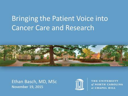 Bringing the Patient Voice into Cancer Care and Research Ethan Basch, MD, MSc November 19, 2015.