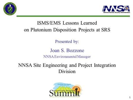 1 ISMS/EMS Lessons Learned on Plutonium Disposition Projects at SRS Presented by: Joan S. Bozzone NNSA Environmental Manager NNSA Site Engineering and.