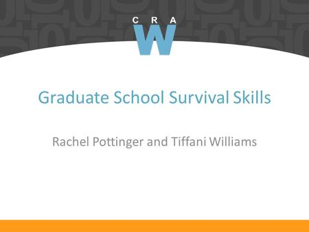 Graduate School Survival Skills Rachel Pottinger and Tiffani Williams.