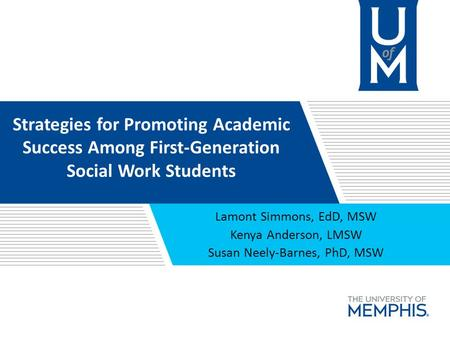 Strategies for Promoting Academic Success Among First-Generation Social Work Students Lamont Simmons, EdD, MSW Kenya Anderson, LMSW Susan Neely-Barnes,