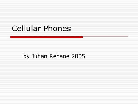 Cellular Phones by Juhan Rebane 2005. Topics  What is a cellular phone ?  How it works ?  What do it consists of ?  Student´s consumption.  What.