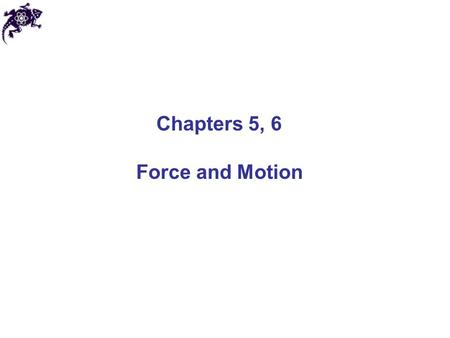 Chapters 5, 6 Force and Motion. Newtonian mechanics Describes motion and interaction of objects Applicable for speeds much slower than the speed of light.