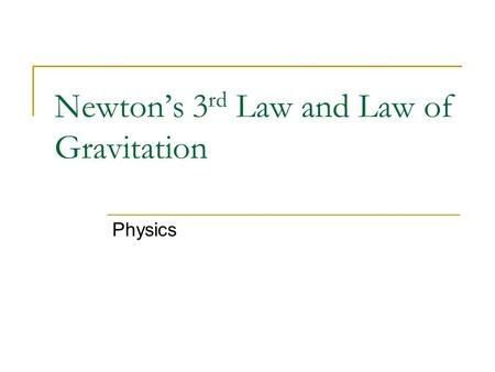 Newton's 3 rd Law and Law of Gravitation Physics.