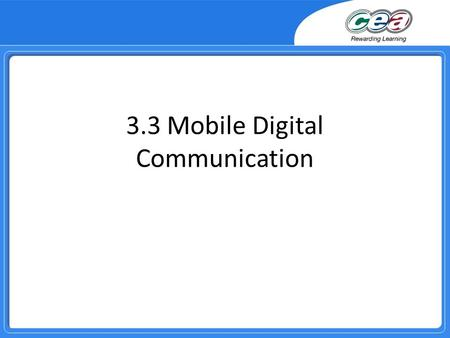 3.3 Mobile Digital Communication. Overview Demonstrate and apply the knowledge and understanding of the increasing use of mobile communication devices.