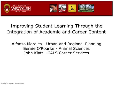 Improving Student Learning Through the Integration of Academic and Career Content Alfonso Morales - Urban and Regional Planning Bernie O'Rourke - Animal.