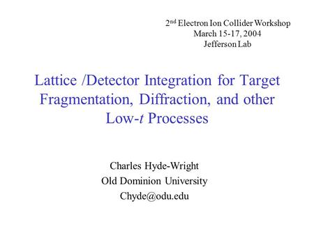 Lattice /Detector Integration for Target Fragmentation, Diffraction, and other Low-t Processes Charles Hyde-Wright Old Dominion University
