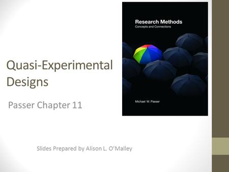 Quasi-Experimental Designs Slides Prepared by Alison L. O'Malley Passer Chapter 11.