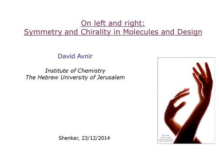 On left and right: Symmetry and Chirality in Molecules and Design David Avnir Institute of Chemistry The Hebrew University of Jerusalem Shenkar, 23/12/2014.