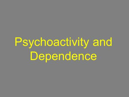 Psychoactivity and Dependence. Psychoactive Drug A chemical substance that alters perceptions, mood, or behavior Three common psychoactive drugs: –Caffeine.