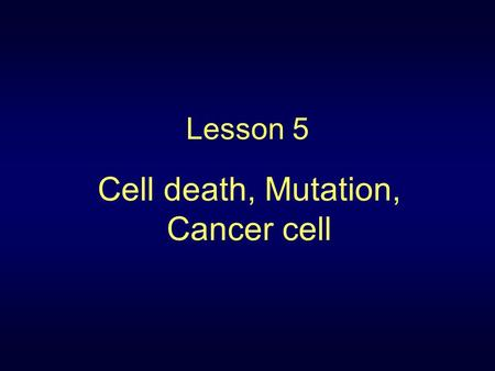 Lesson 5 Cell death, Mutation, Cancer cell. Cell typesAverage life span Brain30-50 years Red blood120 days Stomach lining2 days Liver200 days Intestine.