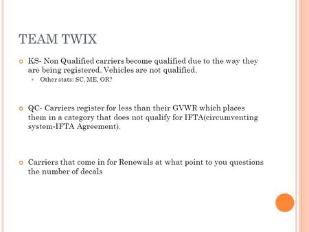 TEAM TWIX KS- Non Qualified carriers become qualified due to the way they are being registered. Vehicles are not qualified. Other stats: SC, ME, OR? QC-