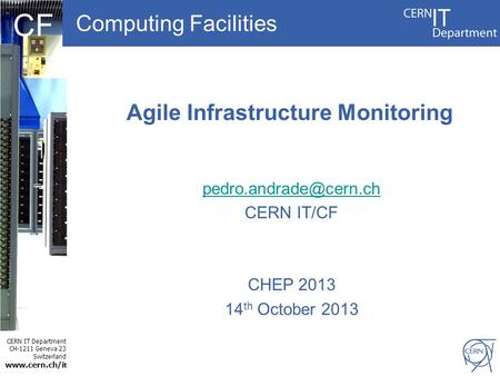 CERN IT Department CH-1211 Geneva 23 Switzerland  t CF Computing Facilities Agile Infrastructure Monitoring CERN IT/CF.