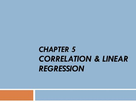 CHAPTER 5 CORRELATION & LINEAR REGRESSION. GOAL : Understand and interpret the terms dependent variable and independent variable. Draw a scatter diagram.
