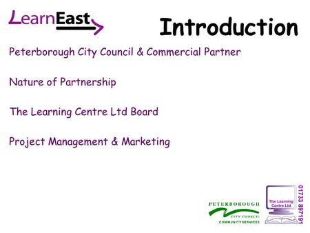 Peterborough City Council & Commercial Partner Nature of Partnership The Learning Centre Ltd Board Project Management & Marketing Introduction.
