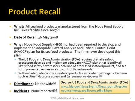  What: All seafood products manufactured from the Hope Food Supply Inc. Texas facility since 2007 [1]  Date of Recall: 16 May 2008  Why: Hope Food Supply.