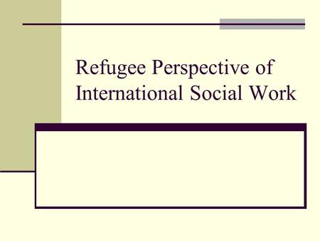 Refugee Perspective of International Social Work.
