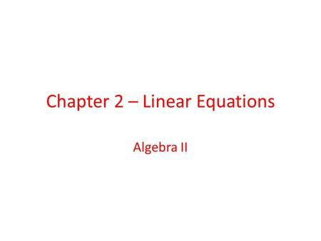 Chapter 2 – Linear Equations Algebra II. Table of Contents 2.5 - Linear Inequalities in Two Variables 2.5 2.6 - Transforming Linear Functions 2.6 2.7.