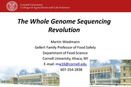 The Whole Genome Sequencing Revolution Martin Wiedmann Gellert Family Professor of Food Safety Department of Food Science Cornell University, Ithaca, NY.
