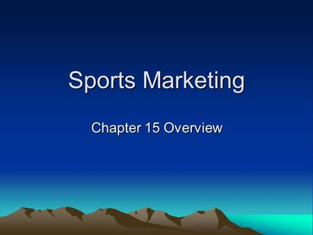 Sports Marketing Chapter 15 Overview. Five Points of Entry Leagues / Sports Bodies (NFL, NBA, MLB, IOC, FIFA, etc.) Teams (Jazz, Dodgers, Lakers, Bronco's,