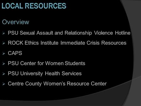 Overview  PSU Sexual Assault and Relationship Violence Hotline  ROCK Ethics Institute Immediate Crisis Resources  CAPS  PSU Center for Women Students.