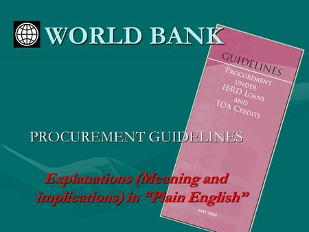 "WORLD BANK PROCUREMENT GUIDELINES Explanations (Meaning <strong>and</strong> implications) in ""Plain English"""