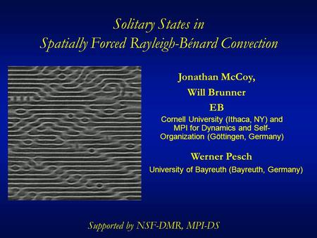 Solitary States in Spatially Forced Rayleigh-Bénard Convection Cornell University (Ithaca, NY) and MPI for Dynamics and Self- Organization (Göttingen,