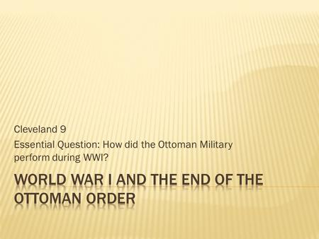 Cleveland 9 Essential Question: How did the Ottoman Military perform during WWI?