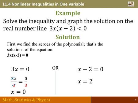11.4 Nonlinear Inequalities in One Variable Math, Statistics & Physics 1 First we find the zeroes of the polynomial; that's the solutions of the equation: