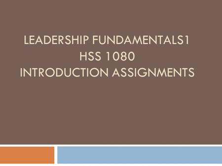LEADERSHIP FUNDAMENTALS1 HSS 1080 INTRODUCTION ASSIGNMENTS.