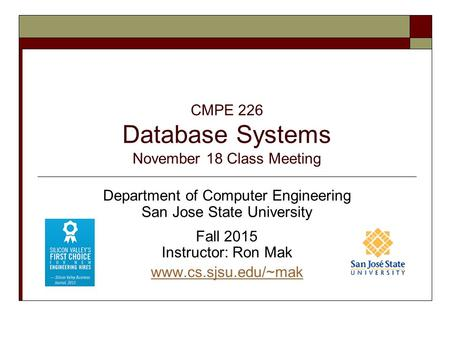 CMPE 226 Database Systems November 18 Class Meeting Department of Computer Engineering San Jose State University Fall 2015 Instructor: Ron Mak www.cs.sjsu.edu/~mak.