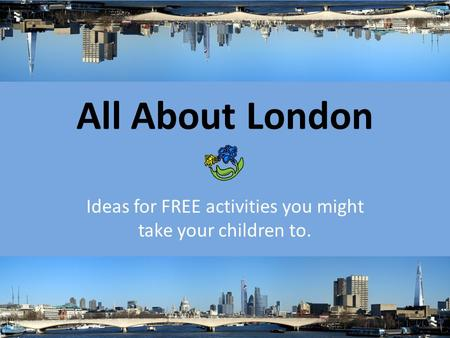 All About London Ideas for FREE activities you might take your children to.