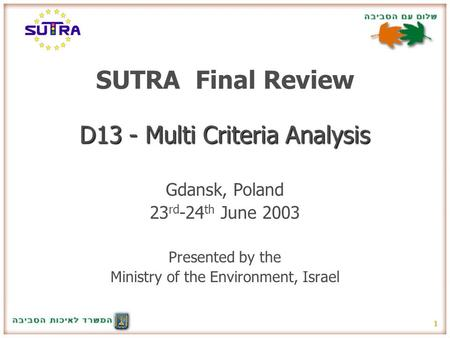 1 SUTRA Final Review D13 - Multi Criteria Analysis Gdansk, Poland 23 rd -24 th June 2003 Presented by the Ministry of the Environment, Israel.